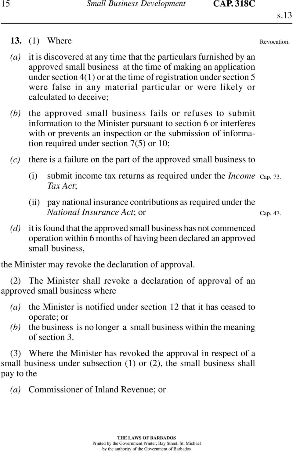 under section 5 were false in any material particular or were likely or calculated to deceive; the approved small business fails or refuses to submit information to the Minister pursuant to section 6