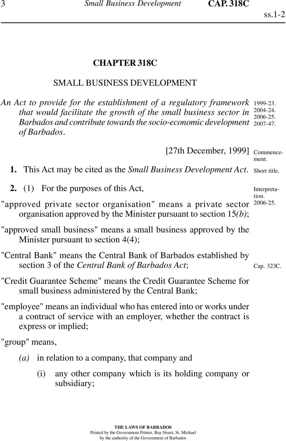 towards the socio-economic development of Barbados. [27th December, 1999] 1. This Act may be cited as the Small Business Development Act. 2.