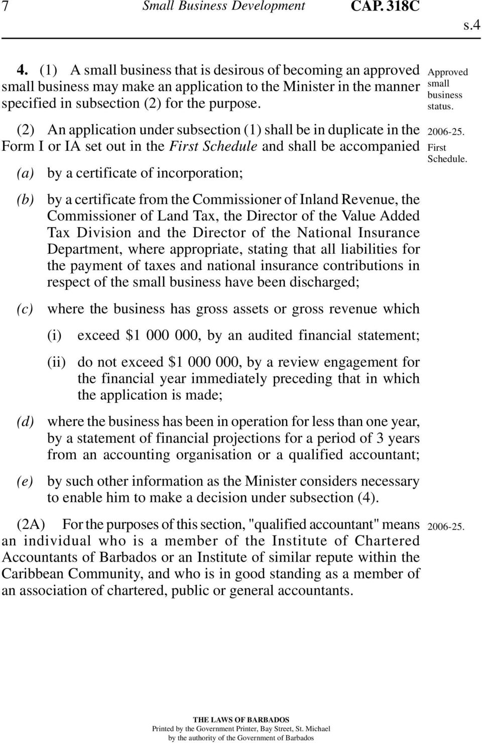 (2) An application under subsection (1) shall be in duplicate in the Form I or IA set out in the First Schedule and shall be accompanied (c) (d) (e) by a certificate of incorporation; by a