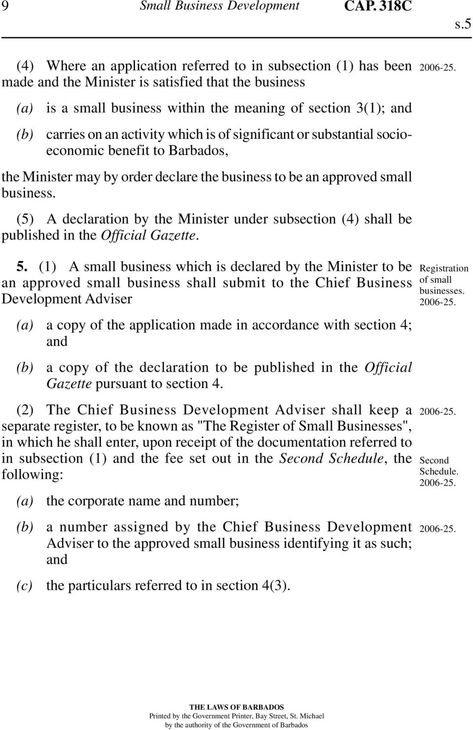 activity which is of significant or substantial socioeconomic benefit to Barbados, the Minister may by order declare the business to be an approved small business.