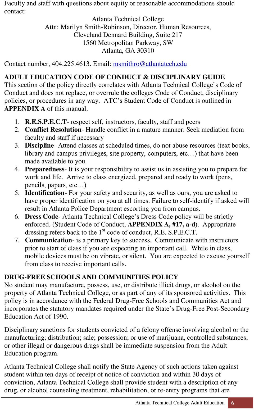 edu ADULT EDUCATION CODE OF CONDUCT & DISCIPLINARY GUIDE This section of the policy directly correlates with Atlanta Technical College s Code of Conduct and does not replace, or overrule the colleges