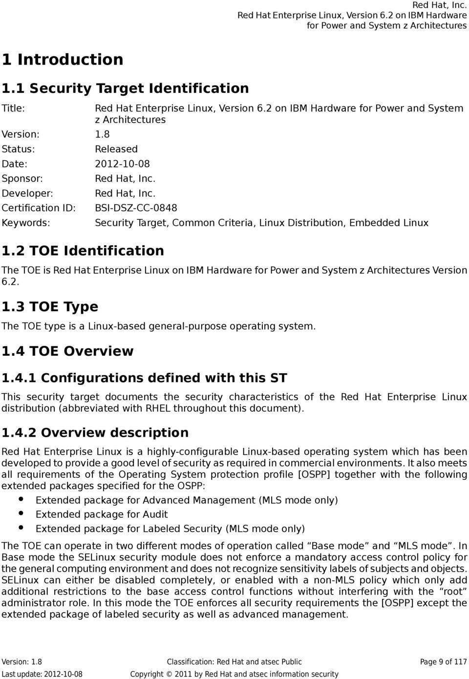 2 TOE Identification The TOE is Red Hat Enterprise Linux on IBM Hardware Version 6.2. 1.3 TOE Type The TOE type is a Linux-based general-purpose operating system. 1.4