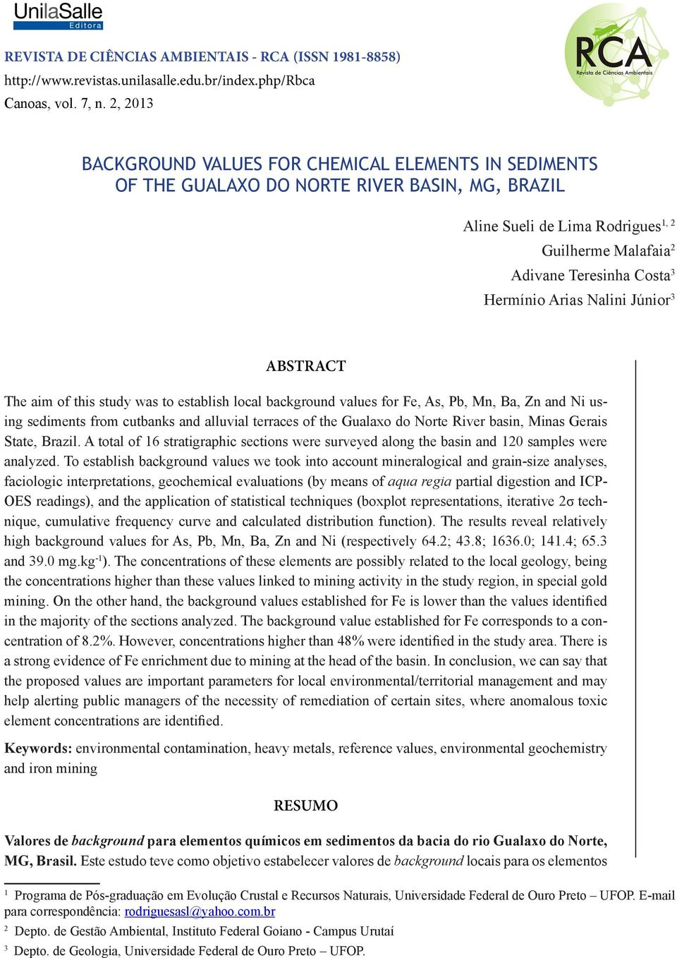 Arias Nalini Júnior 3 ABSTRACT The aim of this study was to establish local background values for Fe, As, Pb, Mn, Ba, Zn and Ni using sediments from cutbanks and alluvial terraces of the Gualaxo do