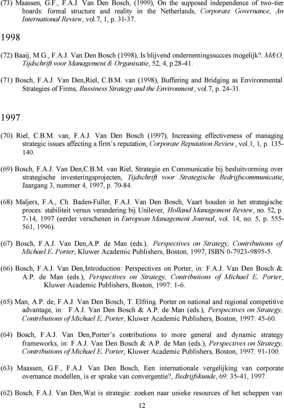 B.M. van (1998), Buffering and Bridging as Environmental Strategies of Firms, Bussiness Strategy and the Environment, vol.7, p. 24-31. 1997 (70) Riel, C.B.M. van, F.A.J.