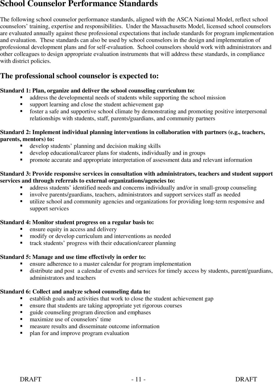 These standards can also be used by school counselors in the design and implementation of professional development plans and for self-evaluation.
