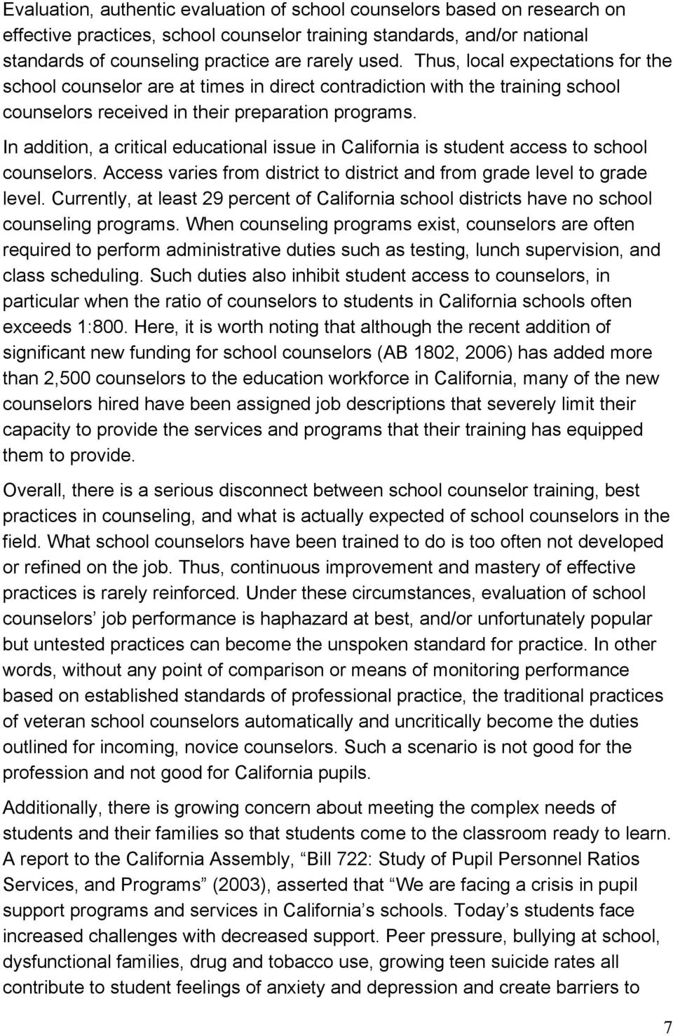 In addition, a critical educational issue in California is student access to school counselors. Access varies from district to district and from grade level to grade level.