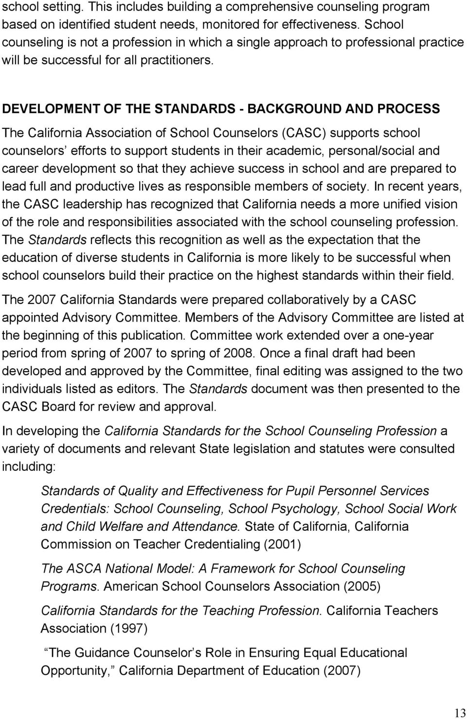 DEVELOPMENT OF THE STANDARDS - BACKGROUND AND PROCESS The California Association of School Counselors (CASC) supports school counselors efforts to support students in their academic, personal/social