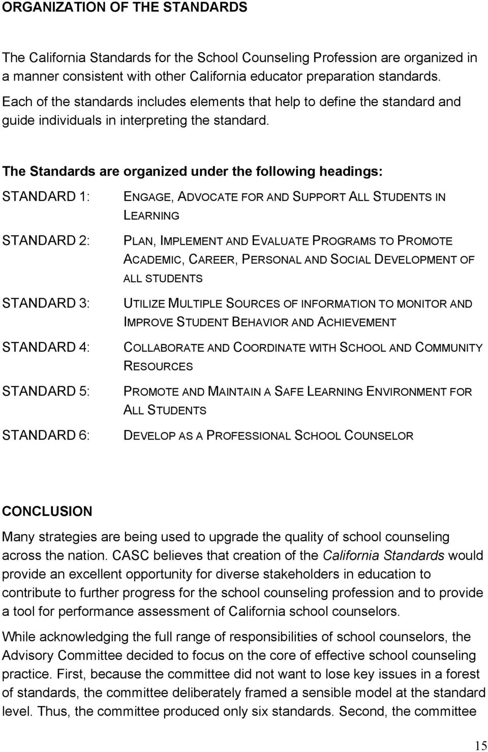 The Standards are organized under the following headings: STANDARD 1: STANDARD 2: STANDARD 3: STANDARD 4: STANDARD 5: STANDARD 6: ENGAGE, ADVOCATE FOR AND SUPPORT ALL STUDENTS IN LEARNING PLAN,