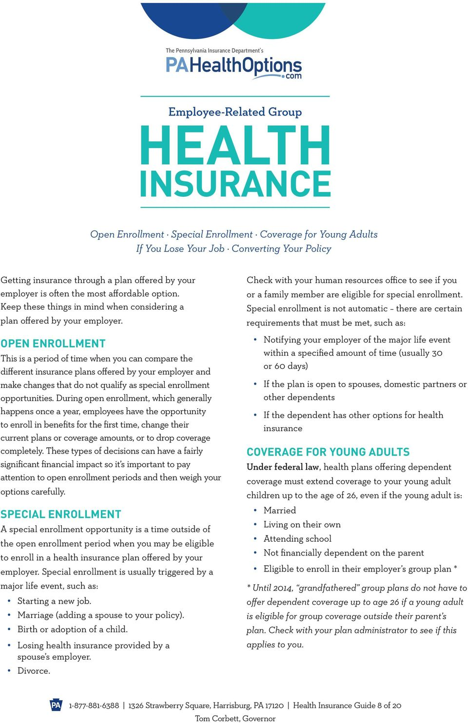 OPEN ENROLLMENT This is a period of time when you can compare the different insurance plans offered by your employer and make changes that do not qualify as special enrollment opportunities.