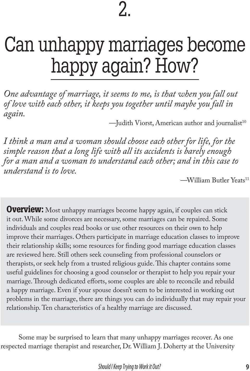 and a woman to understand each other; and in this case to understand is to love. William Butler Yeats 11 Overview: Most unhappy marriages become happy again, if couples can stick it out.
