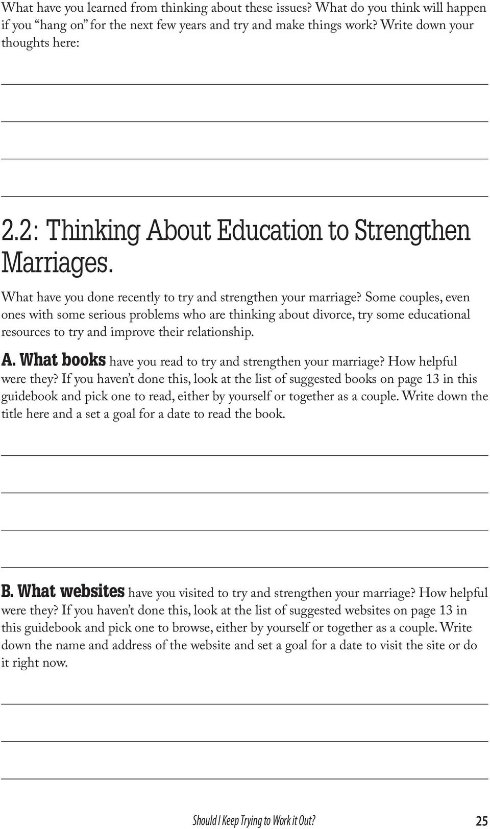 Some couples, even ones with some serious problems who are thinking about divorce, try some educational resources to try and improve their relationship. A.