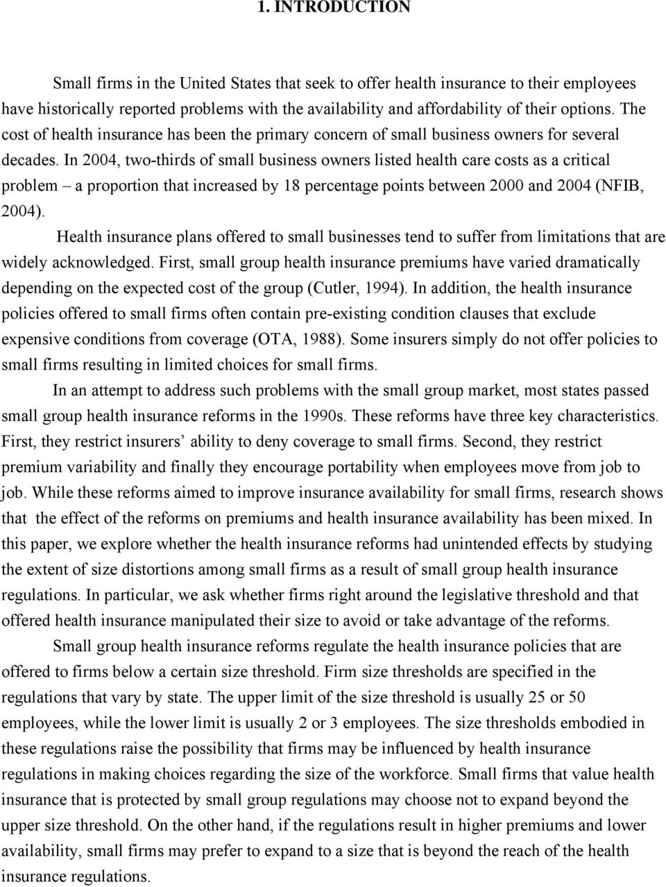 In 2004, two-thirds of small business owners listed health care costs as a critical problem a proportion that increased by 18 percentage points between 2000 and 2004 (NFIB, 2004).
