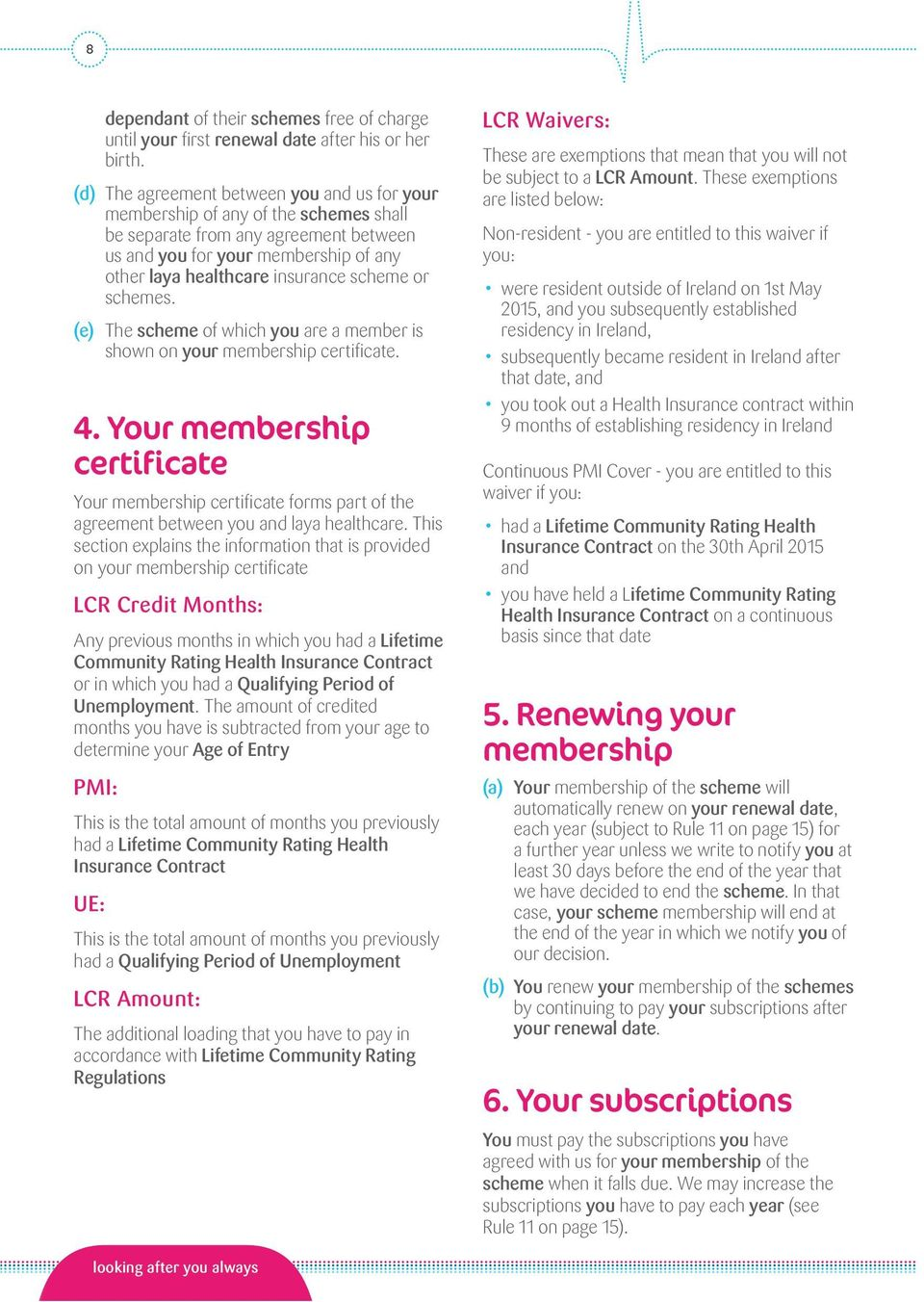 scheme or schemes. (e) The scheme of which you are a member is shown on your membership certificate. 4.