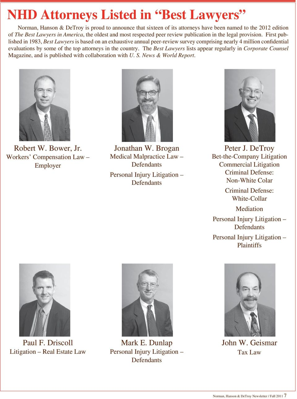 First published in 1983, Best Lawyers is based on an exhaustive annual peer-review survey comprising nearly 4 million confidential evaluations by some of the top attorneys in the country.