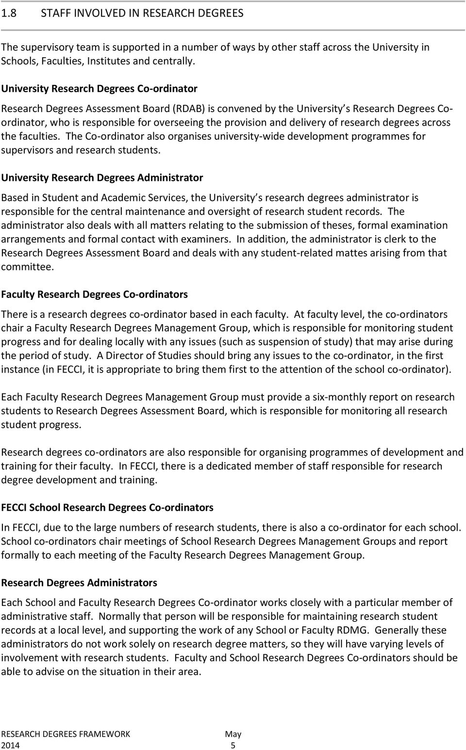 delivery of research degrees across the faculties. The Co-ordinator also organises university-wide development programmes for supervisors and research students.