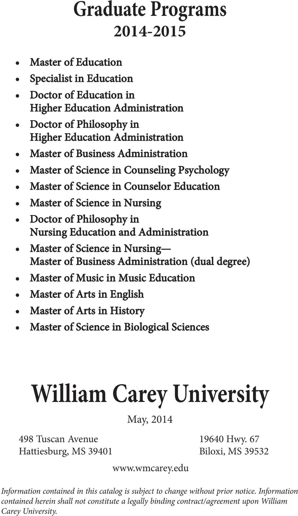 Master of Science in Nursing Master of Business Administration (dual degree) Master of Music in Music Education Master of Arts in English Master of Arts in History Master of Science in Biological