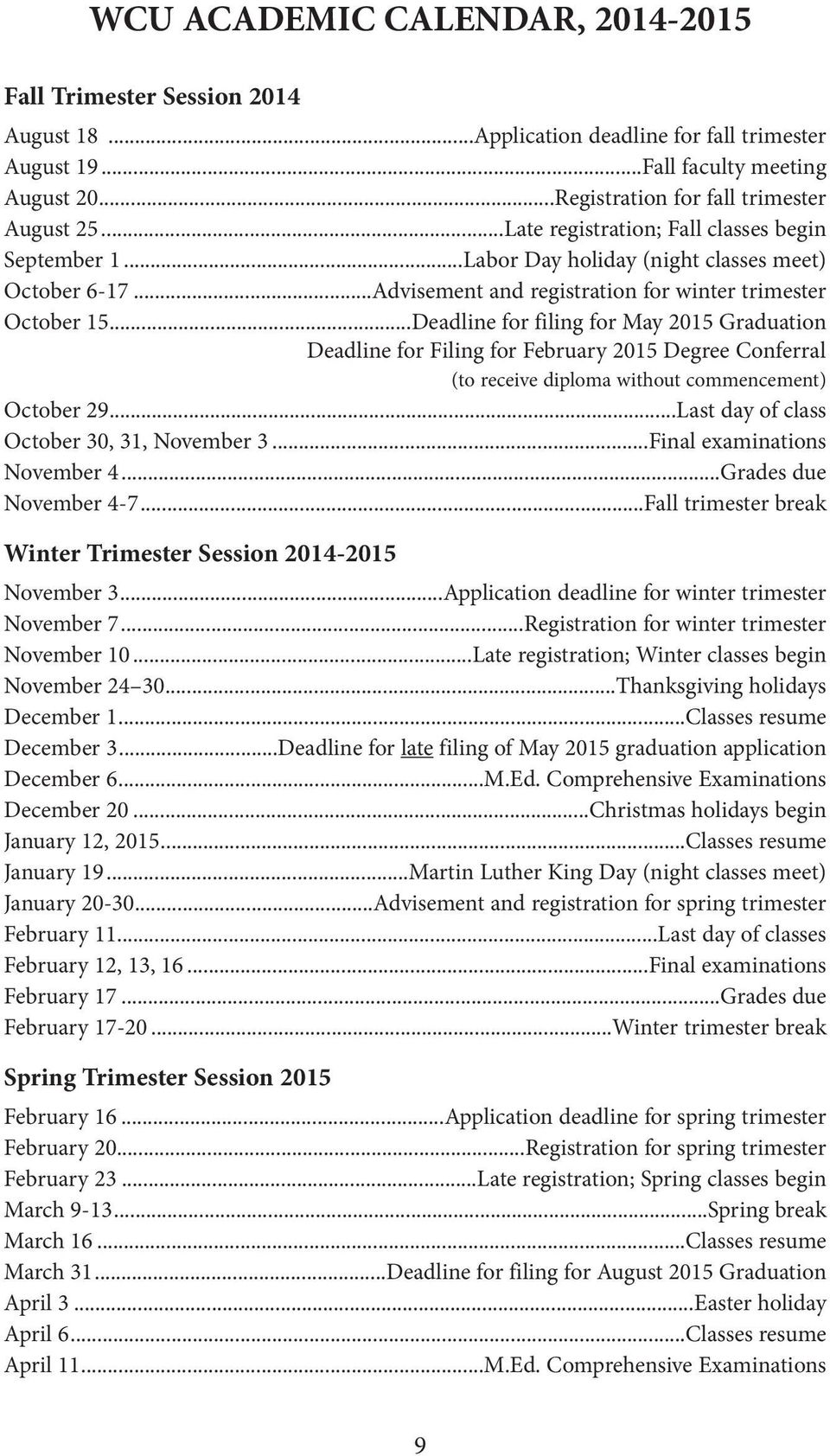 ..Deadline for filing for May 2015 Graduation Deadline for Filing for February 2015 Degree Conferral (to receive diploma without commencement) October 29...Last day of class October 30, 31, November 3.