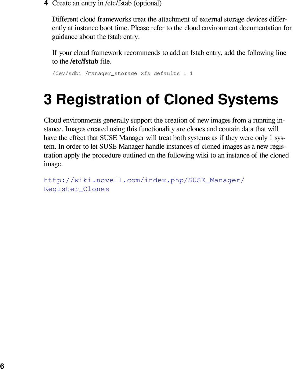 /dev/sdb1 /manager_storage xfs defaults 1 1 3 Registration of Cloned Systems Cloud environments generally support the creation of new images from a running instance.