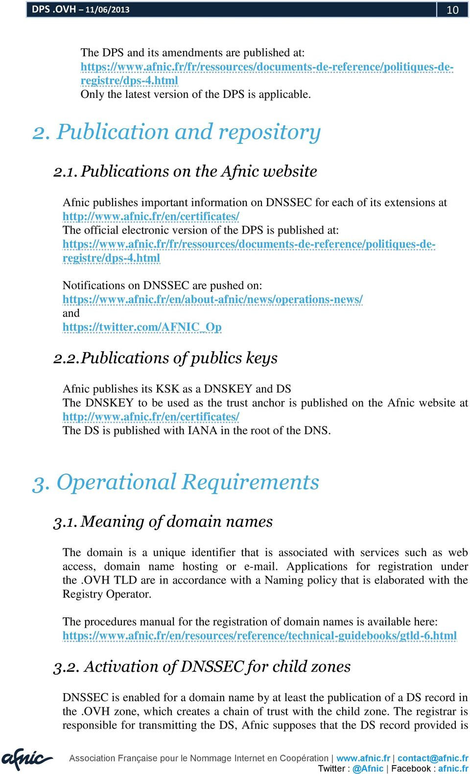 Publications on the Afnic website Afnic publishes important information on DNSSEC for each of its extensions at http://www.afnic.