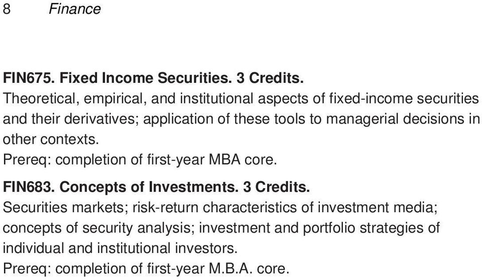 managerial decisions in other contexts. Prereq: completion of first-year MBA core. FIN683. Concepts of Investments. 3 Credits.