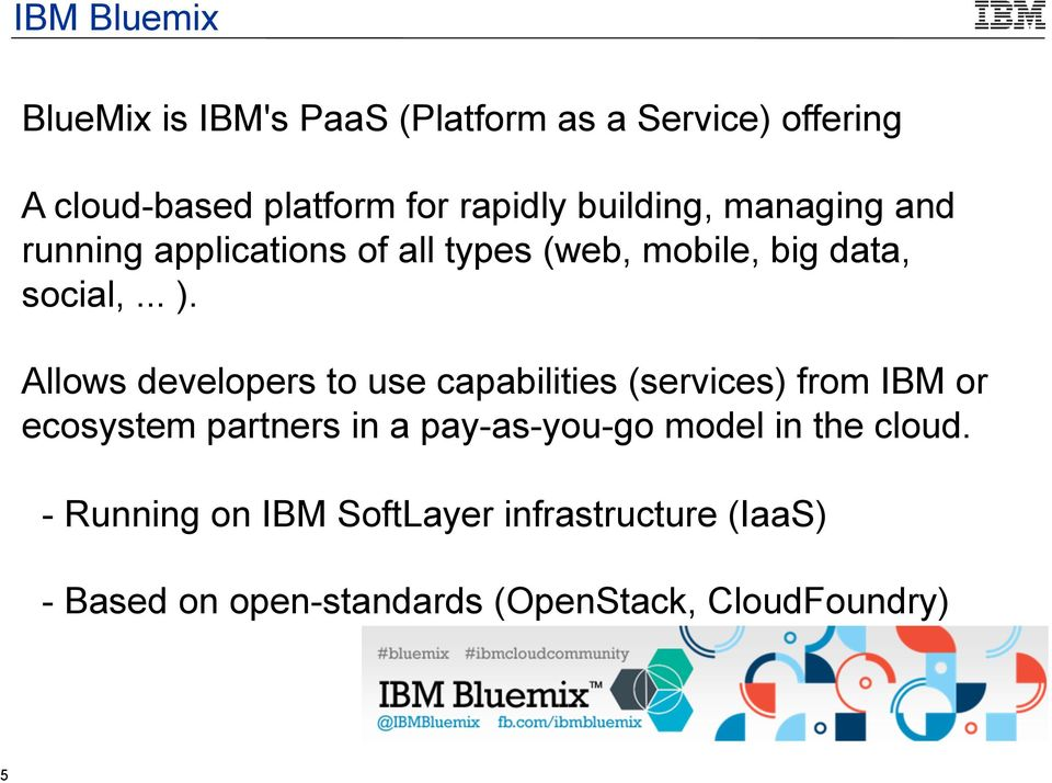 Allows developers to use capabilities (services) from IBM or ecosystem partners in a pay-as-you-go model