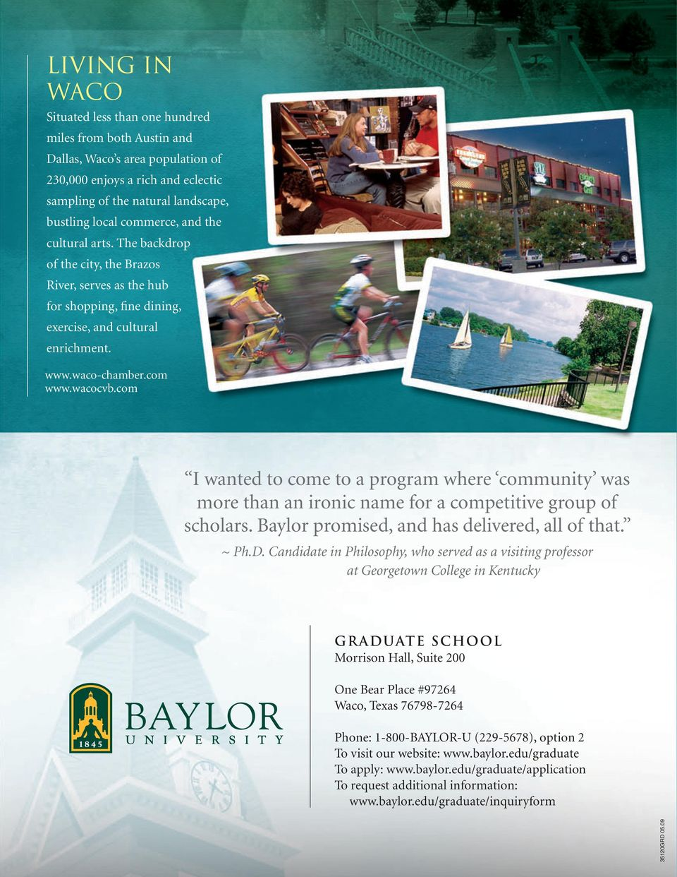 com I wanted to come to a program where community was more than an ironic name for a competitive group of scholars. Baylor promised, and has delivered, all of that. ~ Ph.D.