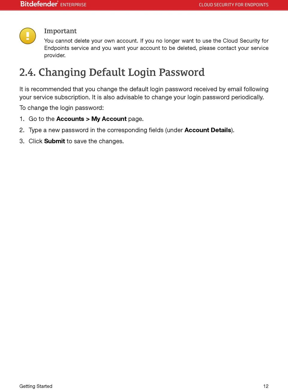 Changing Default Login Password It is recommended that you change the default login password received by email following your service subscription.