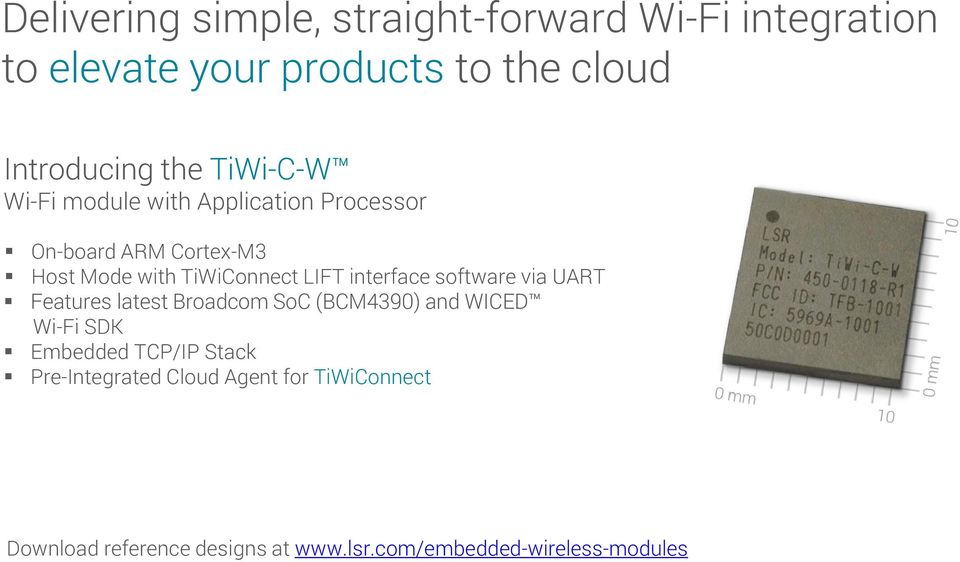 interface software via UART Features latest Broadcom SoC (BCM4390) and WICED Wi-Fi SDK Embedded TCP/IP