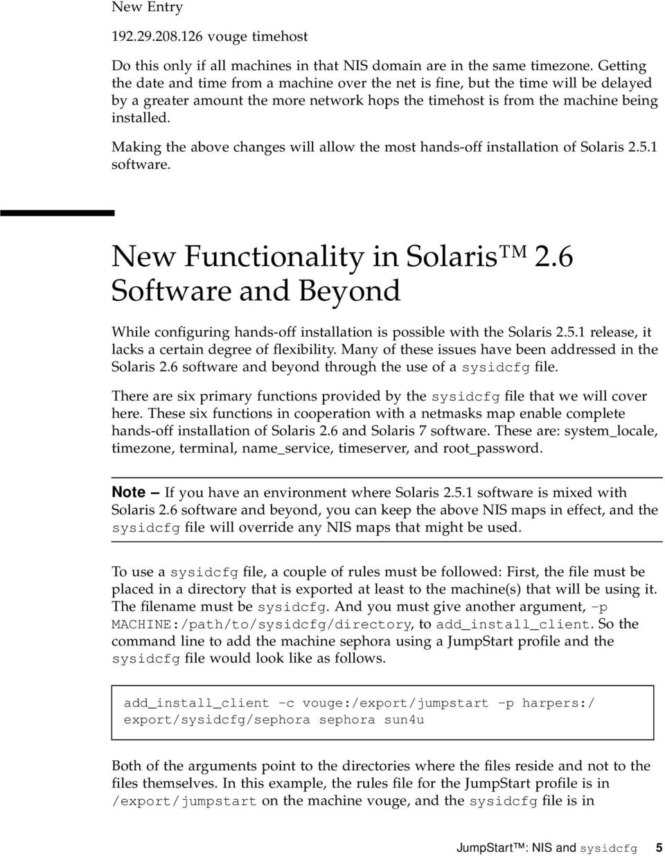 Making the above changes will allow the most hands-off installation of Solaris 2.5.1 software. New Functionality in Solaris 2.