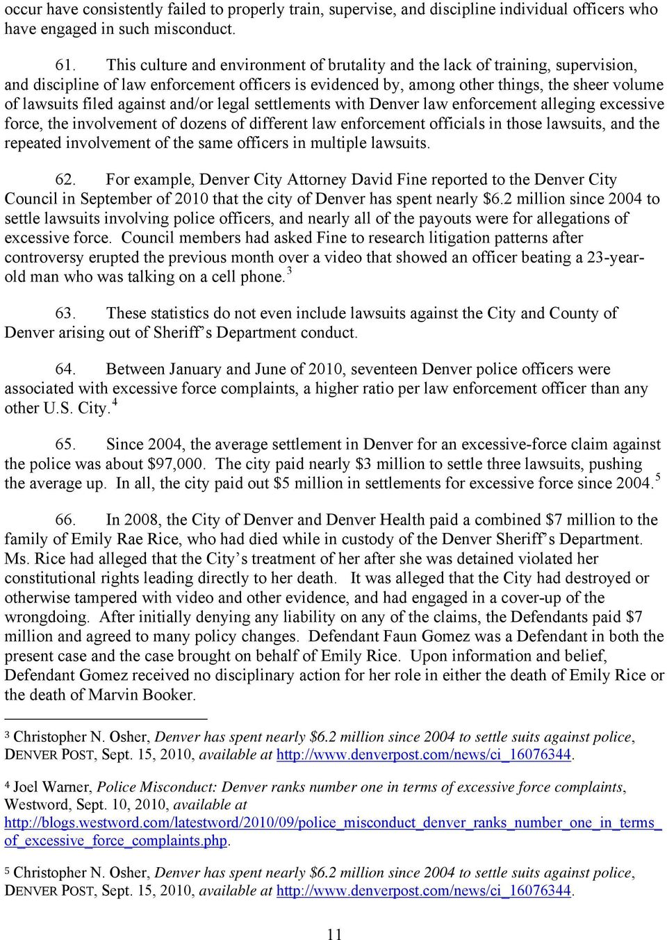 against and/or legal settlements with Denver law enforcement alleging excessive force, the involvement of dozens of different law enforcement officials in those lawsuits, and the repeated involvement