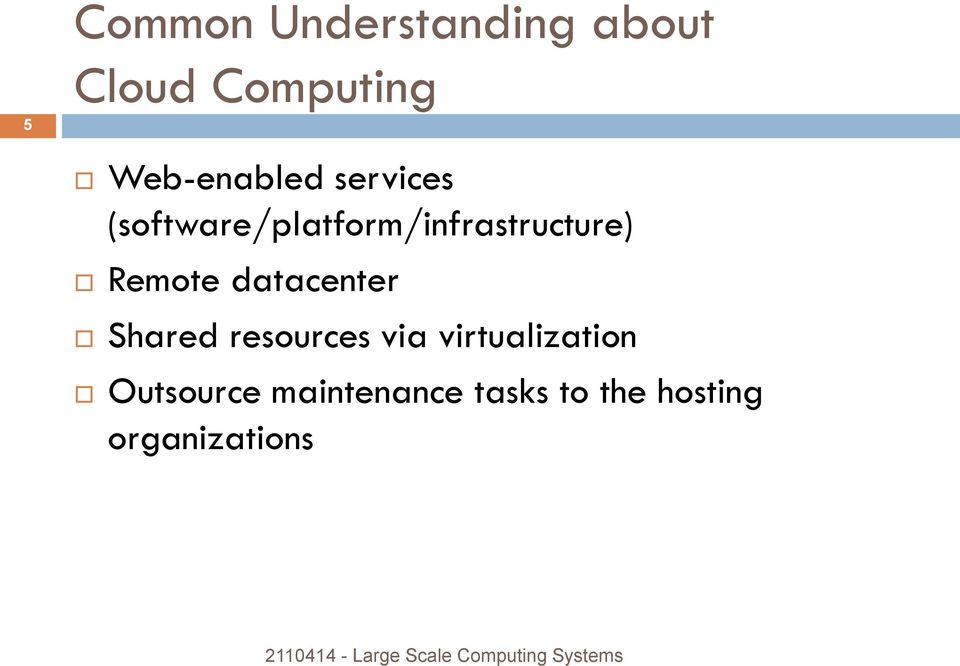 Shared resources via virtualization Outsource maintenance