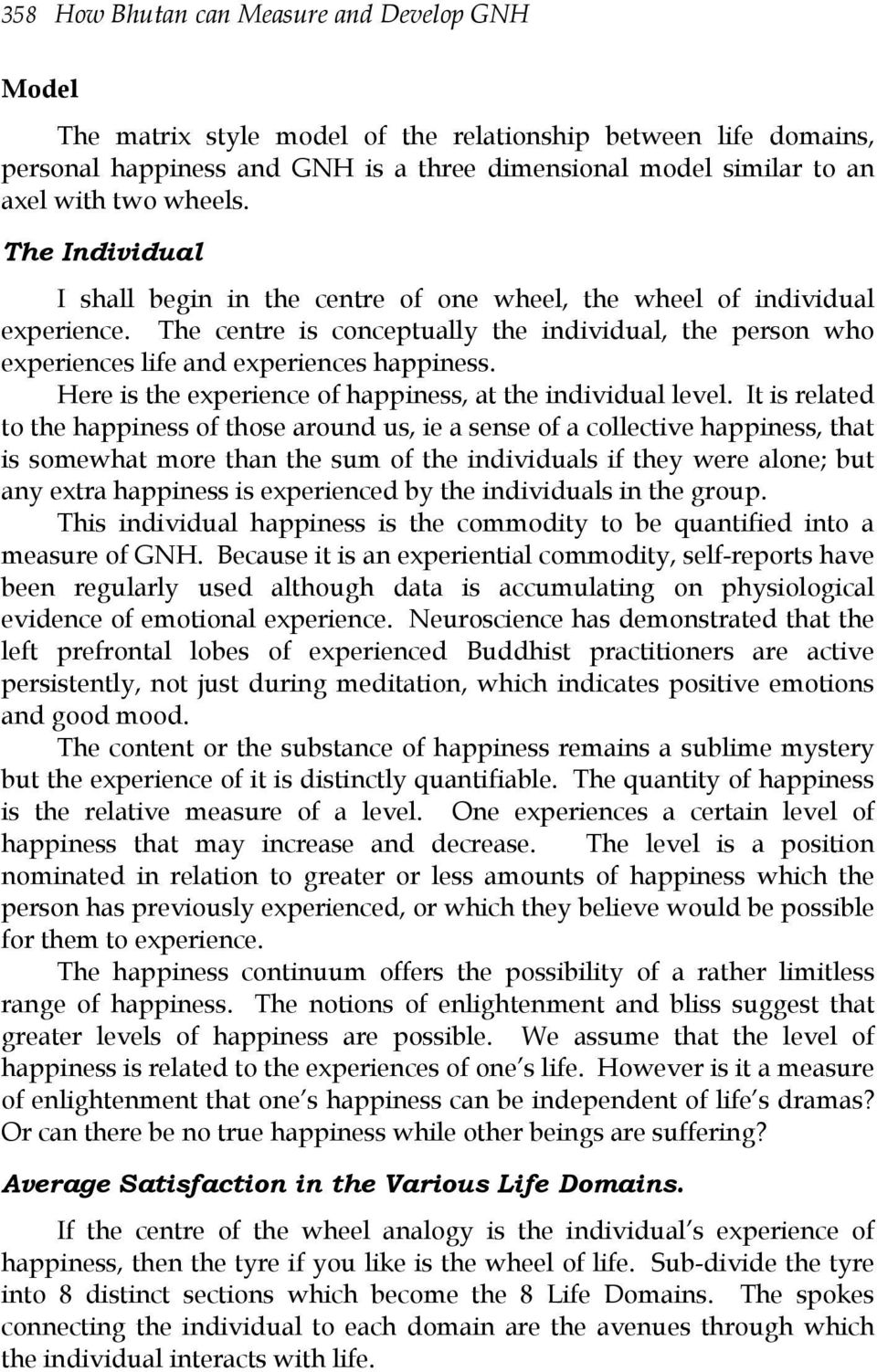 The centre is conceptually the individual, the person who experiences life and experiences happiness. Here is the experience of happiness, at the individual level.