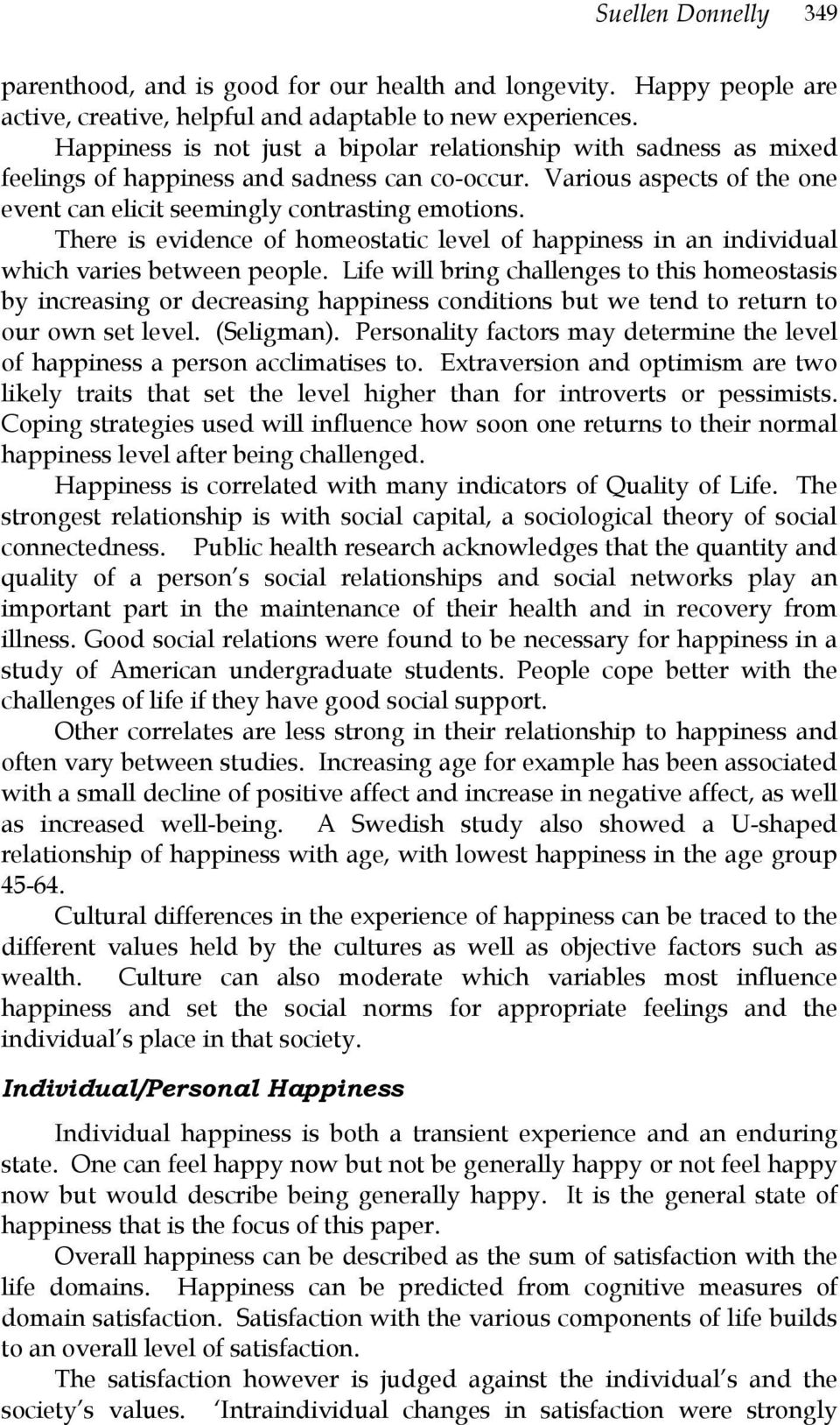 There is evidence of homeostatic level of happiness in an individual which varies between people.