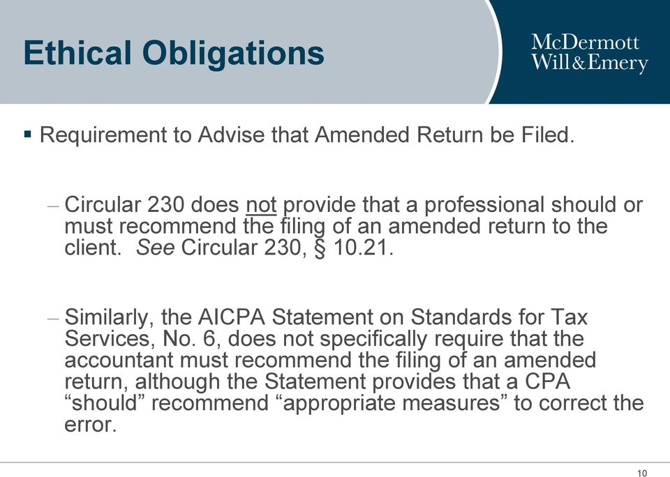 See Circular 230, 10.21. Similarly, the AICPA Statement on Standards for Tax Services, No.