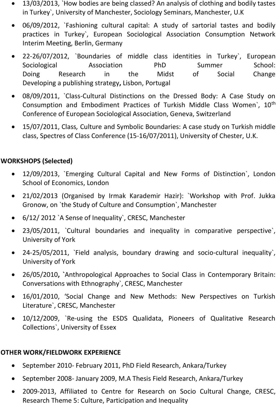 22-26/07/2012, `Boundaries of middle class identities in Turkey`, European Sociological Association PhD Summer School: Doing Research in the Midst of Social Change Developing a publishing strategy,