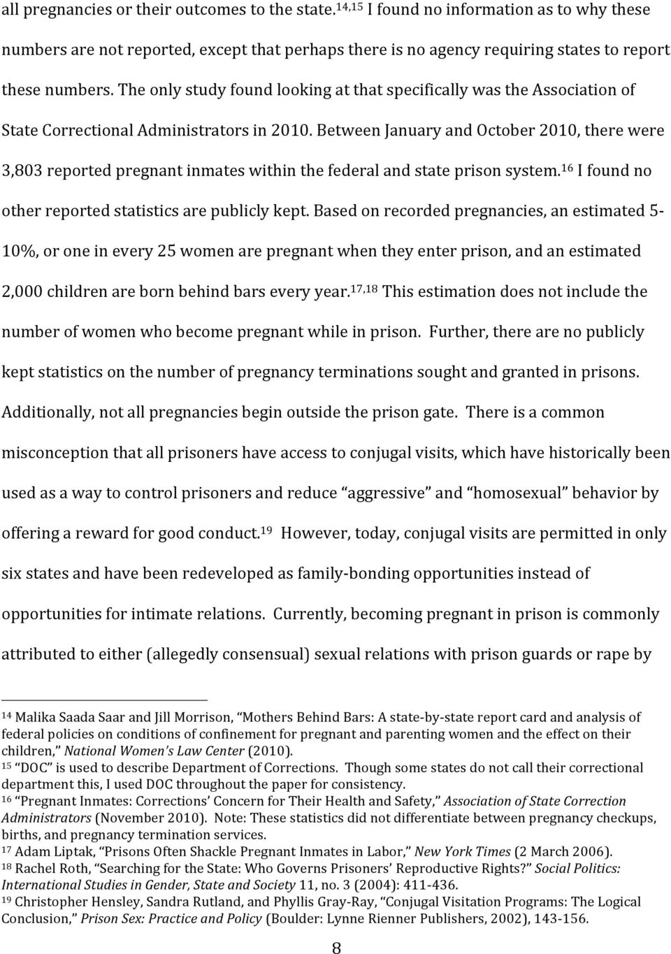 Between January and October 2010, there were 3,803 reported pregnant inmates within the federal and state prison system. 16 I found no other reported statistics are publicly kept.