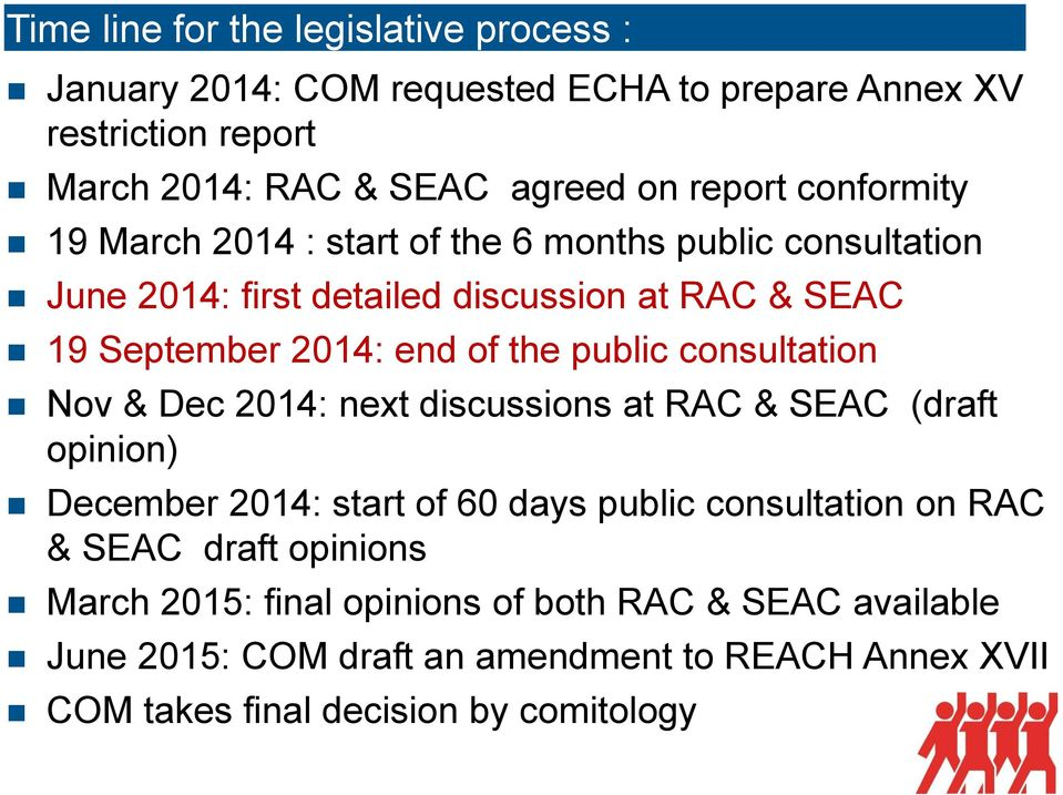 public consultation Nov & Dec 2014: next discussions at RAC & SEAC (draft opinion) December 2014: start of 60 days public consultation on RAC & SEAC