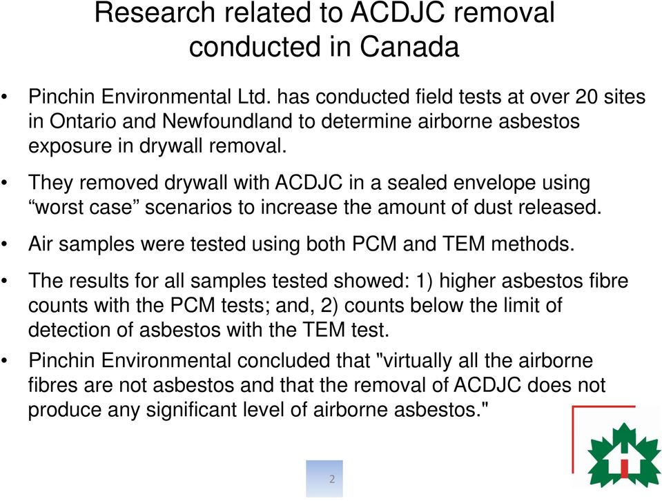 They removed drywall with ACDJC in a sealed envelope using worst case scenarios to increase the amount of dust released. Air samples were tested using both PCM and TEM methods.