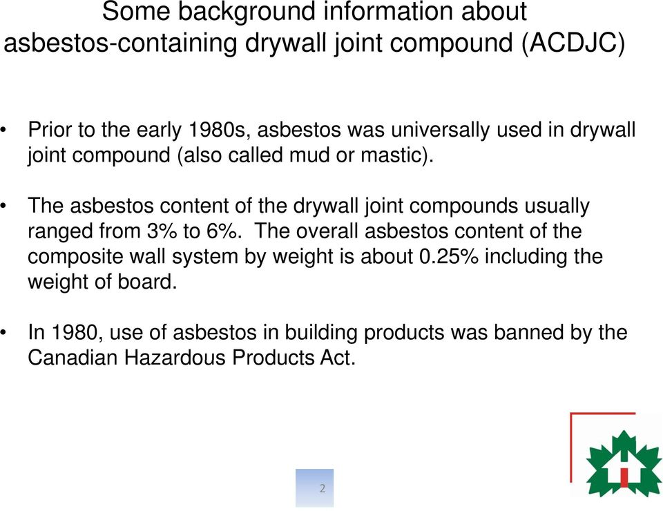 The asbestos content of the drywall joint compounds usually ranged from 3% to 6%.