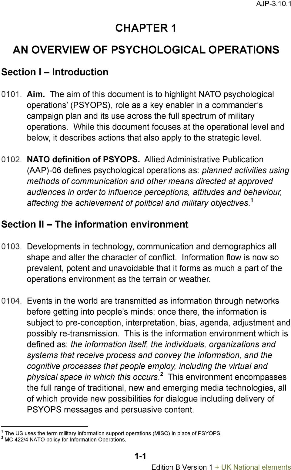 While this document focuses at the operational level and below, it describes actions that also apply to the strategic level. 0102. NATO definition of PSYOPS.