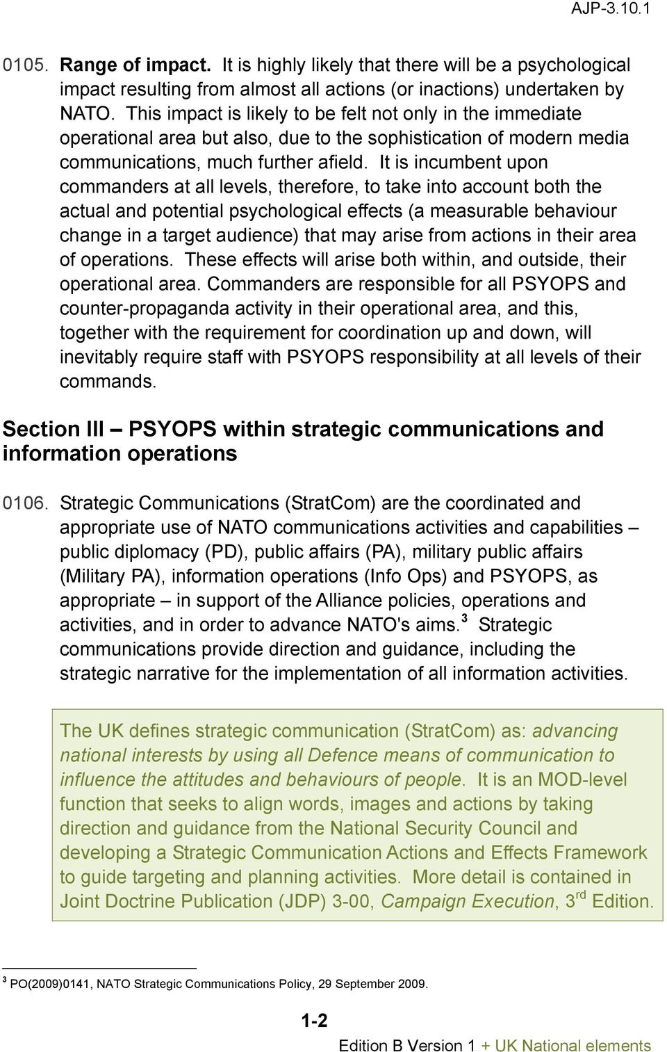 It is incumbent upon commanders at all levels, therefore, to take into account both the actual and potential psychological effects (a measurable behaviour change in a target audience) that may arise