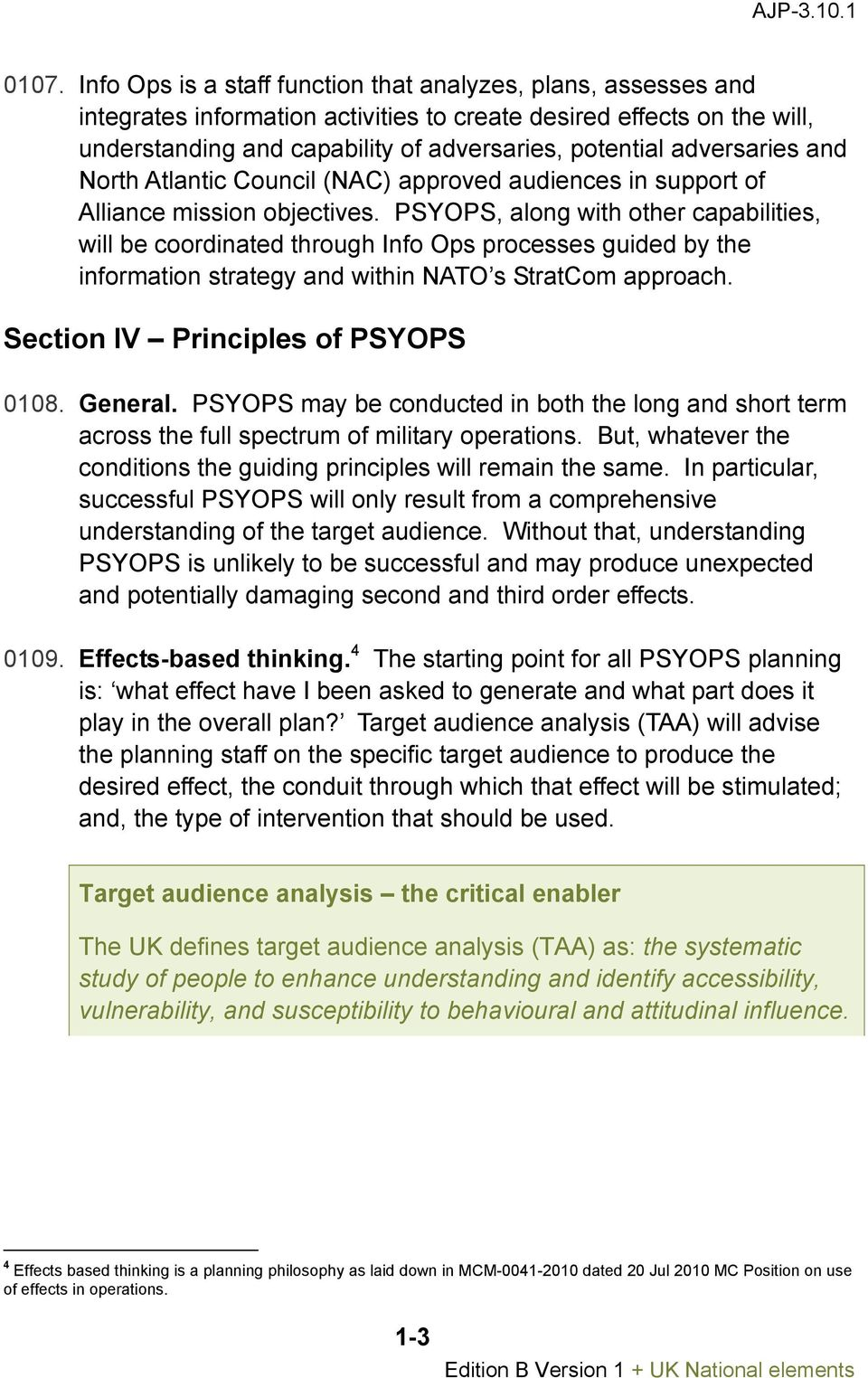 PSYOPS, along with other capabilities, will be coordinated through Info Ops processes guided by the information strategy and within NATO s StratCom approach. Section IV Principles of PSYOPS 0108.