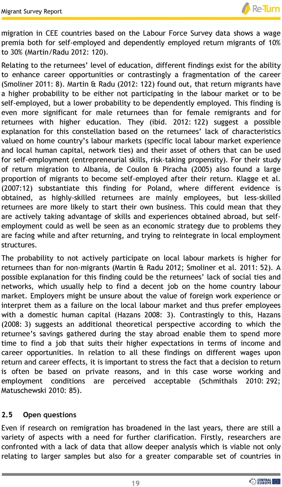 Martin & Radu (2012: 122) found out, that return migrants have a higher probability to be either not participating in the labour market or to be self-employed, but a lower probability to be