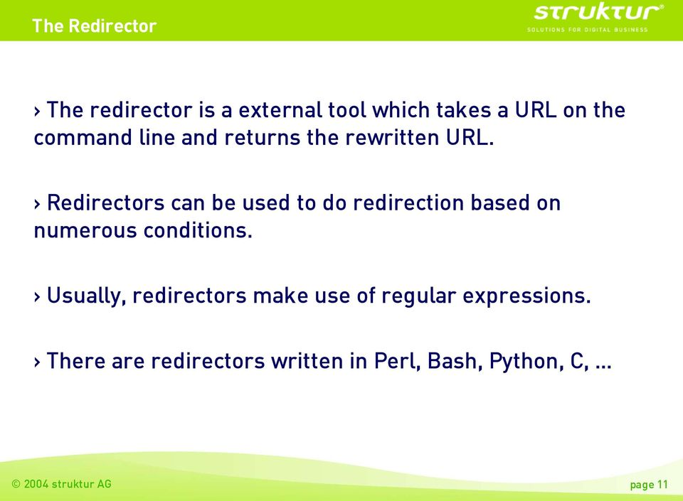 Redirectors can be used to do redirection based on numerous conditions.
