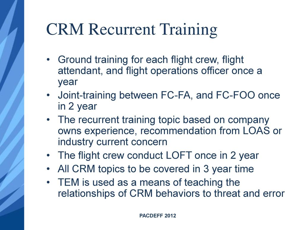 experience, recommendation from LOAS or industry current concern The flight crew conduct LOFT once in 2 year All CRM