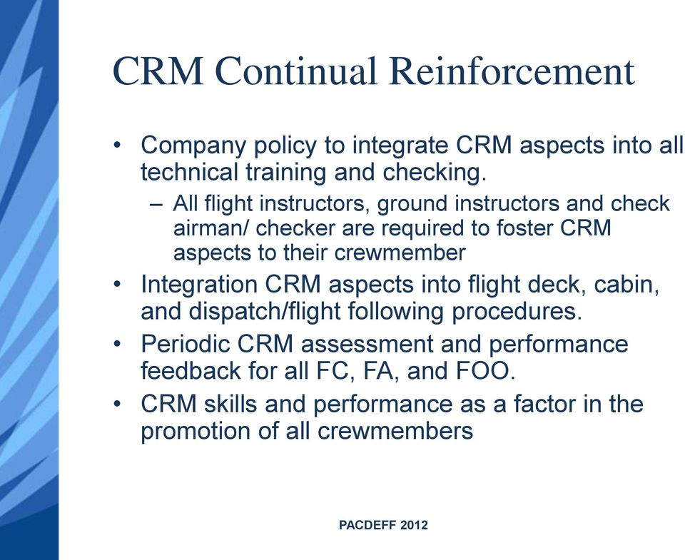 crewmember Integration CRM aspects into flight deck, cabin, and dispatch/flight following procedures.