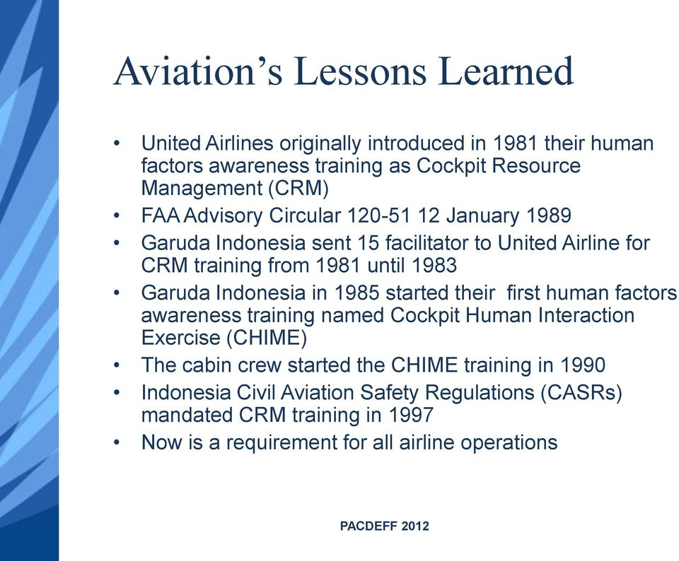 Indonesia in 1985 started their first human factors awareness training named Cockpit Human Interaction Exercise (CHIME) The cabin crew started the