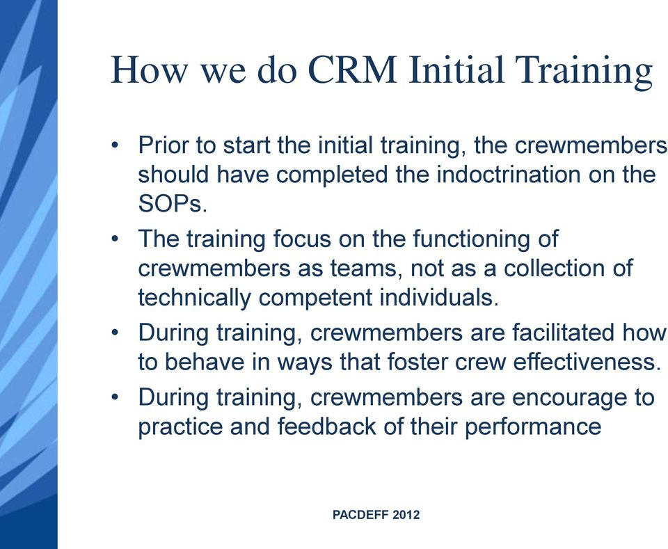 The training focus on the functioning of crewmembers as teams, not as a collection of technically competent