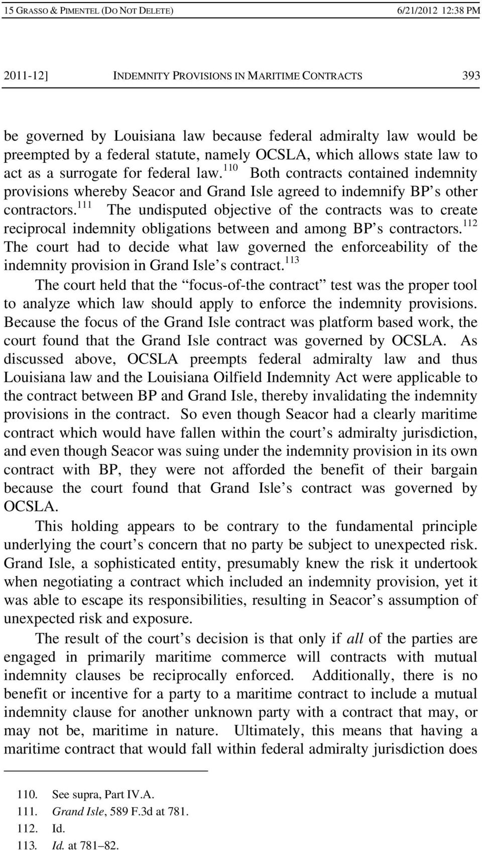 111 The undisputed objective of the contracts was to create reciprocal indemnity obligations between and among BP s contractors.