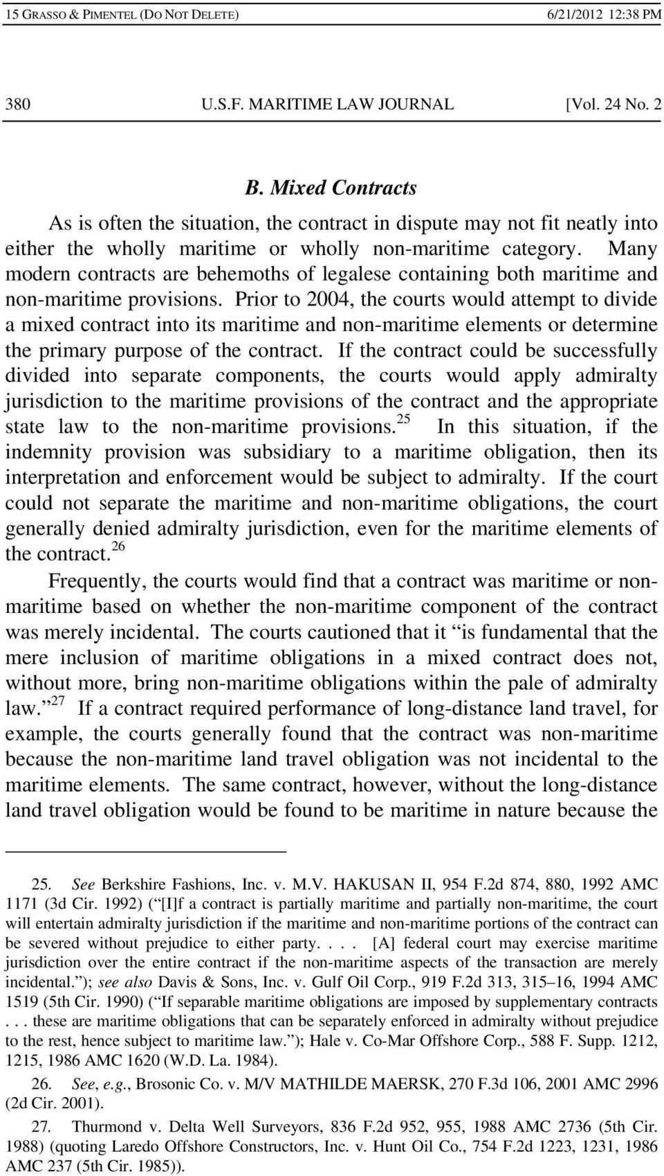 Prior to 2004, the courts would attempt to divide a mixed contract into its maritime and non-maritime elements or determine the primary purpose of the contract.